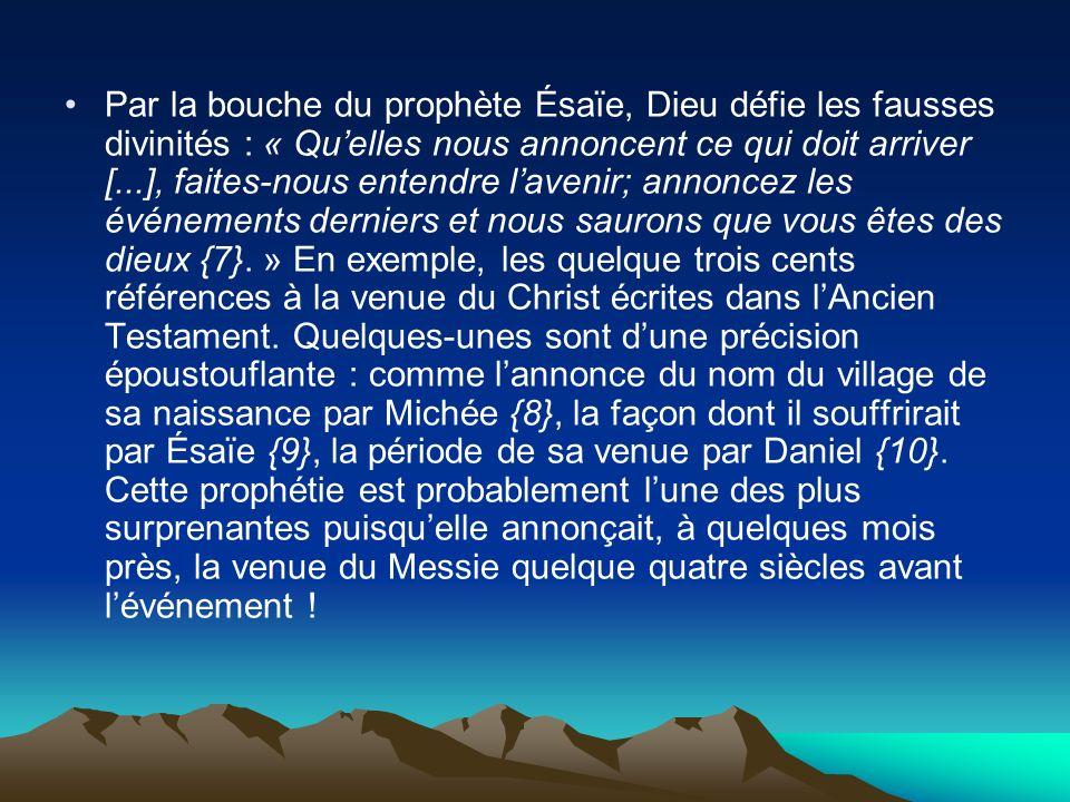Par la bouche du prophète Ésaïe, Dieu défie les fausses divinités : « Qu'elles nous annoncent ce qui doit arriver [...], faites-nous entendre l'avenir; annoncez les événements derniers et nous saurons que vous êtes des dieux {7}. » En exemple, les quelque trois cents références à la venue du Christ écrites dans l'Ancien Testament.